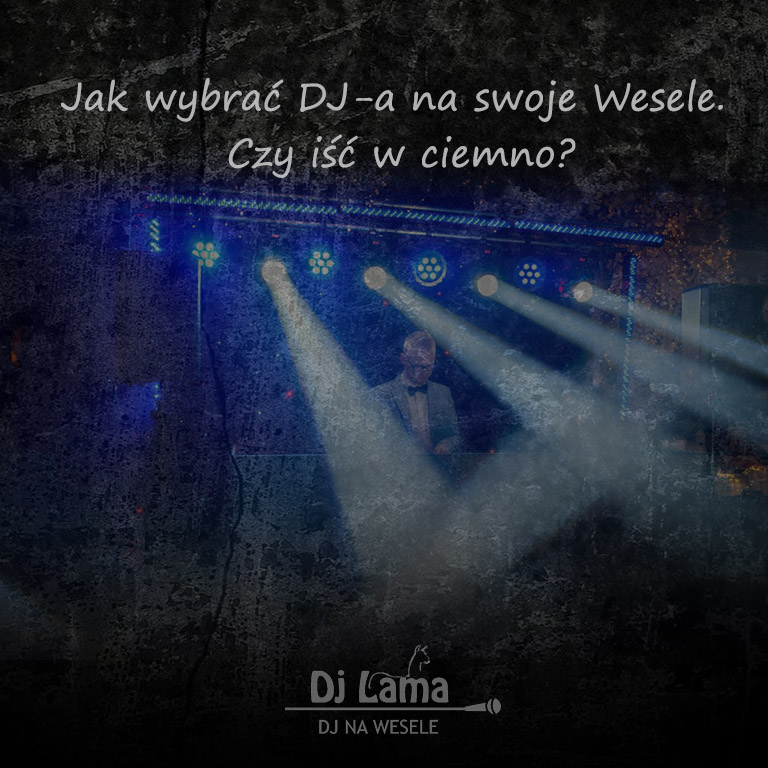 Jak wybrać DJ-a na swoje Wesele. Czy iść w ciemno?