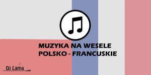 MUZYKA, piosenki na wesele Polsko - Francuskie DJ LAMA Dj na Wesele Opolskie Śląskie Łódzkie